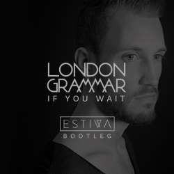 London Grammar - If You Wait (Estiva Bootleg)