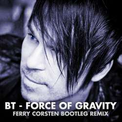 The Force Of Gravity (Ferry Corsten Bootleg)